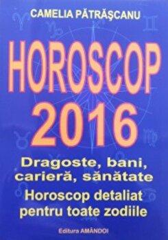 Horoscop 2016. Dragoste, bani, cariera, sanatate. Horoscop detaliat pentru toate zodiile/Camelia Patrascanu imagine elefant.ro 2021-2022