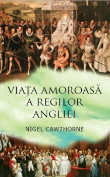 Coperta Carte Viata amoroasa a regilor Angliei