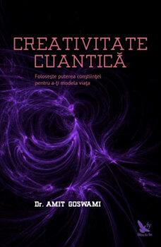 Creativitate cuantica/Dr. Amit Goswami imagine elefant.ro 2021-2022