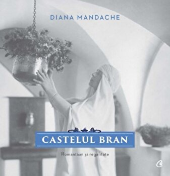 Imagine Castelul Bran - Romantism Si Regalitate - diana Mandache