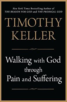 Walking with God Through Pain and Suffering, Hardcover/Timothy Keller poza cate