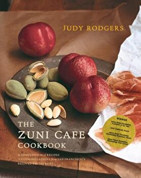 The Zuni Cafe Cookbook: A Compendium of Recipes and Cooking Lessons from San Francisa, Hardcover/Judy Rodgers imagine