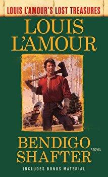 Bendigo Shafter (Louis L'Amour's Lost Treasures), Paperback/Louis L'Amour poza cate