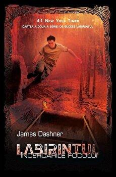 Labirintul, Incercarile focului, Vol. 2/James Dashner