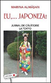 Eu,... japoneza! Jurnal de calatorie la Tokyo/Marina Almasan imagine