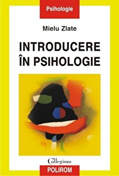 Introducere in psihologie. Editia a III-a/Mielu Zlate imagine