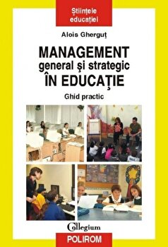 Imagine Management General Si Strategic In Educatie - Ghid Practic - alois Ghergut