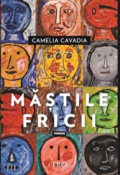 Mastile fricii/Camelia Cavadia imagine