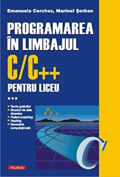 Programarea in limbajul C/C++ pentru liceu, Vol. 3/Emanuela Cerchez, Marinel Serban imagine elefant.ro 2021-2022