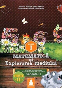 Matematica si Explorarea mediului - Clasa I, partea a II-a. Varianta C/Dumitru D. Paraiala poza cate