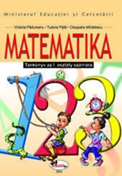 Matematika. Manual clasa I in limba maghiara/Victoria Padureanu, Tudora Pitila, Cleopatra Mihailescu