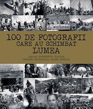 100 de fotografii care au schimbat lumea-Margherita Giacosa, Roberto Mottadelli, Gianni Morelli imagine