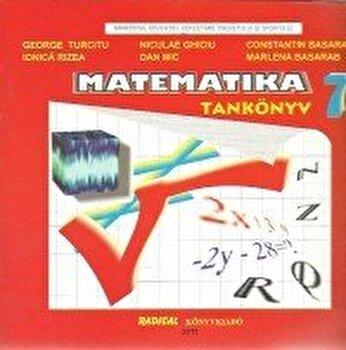 Matematica. Manual pentru clasa a VII-a in limba maghiara/George Turcitu, Ionica Rizea, Nicolae Ghiciu, D. Mic, C. Basarab, M. Basarab poza cate
