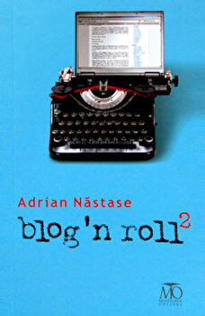 Blog'n roll, Vol. 2+3/Adrian Nastase imagine elefant.ro 2021-2022