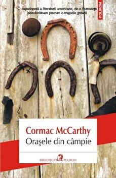 Orasele din campie/Cormac McCarthy imagine elefant.ro 2021-2022