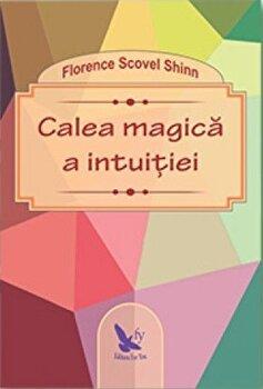 Calea magica a intuitiei/Florence Scovel Shinn imagine elefant.ro 2021-2022