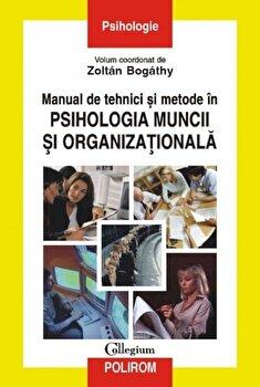 Manual de tehnici si metode in psihologia muncii si organizationala/Zoltan Bogathy imagine