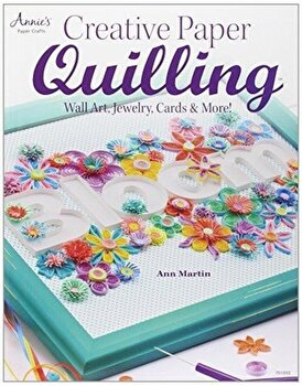 Creative Paper Quilling: Home Decor, Jewelry, Cards & More!/Ann Martin imagine