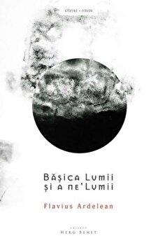 Basica Lumii si a ne'Lumii/Flavius Ardelean