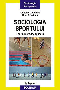 Sociologia sportului. Teorii, metode, aplicatii/Nicu Gavriluta, Cristina Gavriluta imagine elefant.ro 2021-2022