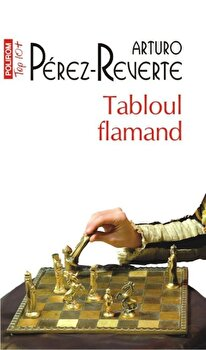 Tabloul flamand (Top 10+)/Arturo Perez-Reverte poza cate