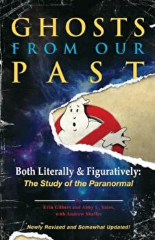 Ghosts from Our Past: Both Literally and Figuratively: The Study of the Paranormal, Paperback/Erin Gilbert image0