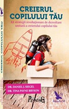 Creierul copilului tau editie revizuita/Dr.Daniel, J.Siegel, Tina Payne Bryson imagine