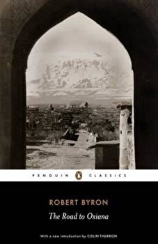 Road to Oxiana, Hardcover/Robert Byron imagine