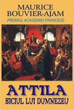 Attila. Biciul lui Dumnezeu/Maurice Bouvier-Ajam imagine