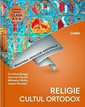 Religie. Cultul Ortodox. Manual pentru clasa a V-a/Cristina Benga, Aurora Ciachir, Mihaela Ghitiu, Ioana Niculae