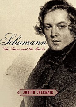 Schumann: The Faces and the Masks, Hardcover/Judith Chernaik image0