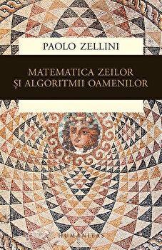 Matematica zeilor si algoritmii oamenilor/Paolo Zellini