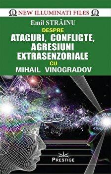 Atacuri, conflicte, agresiuni extrasenzoriale cu Mihail Vinogradov/Emil Strainu