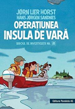 Biroul de investigatii nr. 2. Operatiunea Insula de vara (editie cartonata)/Jorn Lier Horst, Hans Jorgen Sandne