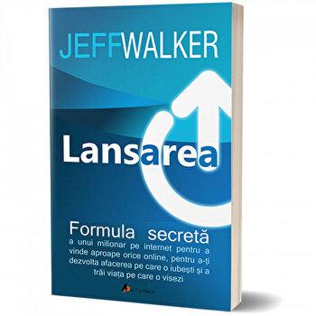Lansarea. Formula secreta a unui milionar pe Internet - Ed. II-a/Jeff Walker imagine