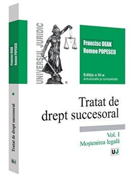 Tratat de drept succesoral - Editia a IV-a, actualizata si completata. Volumul I. Mostenirea legala/Francisc Deak, Romeo Popescu imagine elefant.ro 2021-2022
