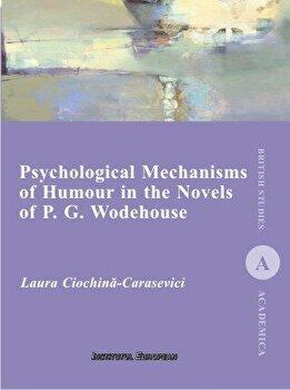 Psychological Mechanisms of Humour in the Novels of P. G. Wodehouse/Laura Ciochina-Carasievici imagine elefant.ro 2021-2022