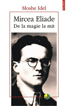 Mircea Eliade. De la magie la mit/Moshe Idel imagine