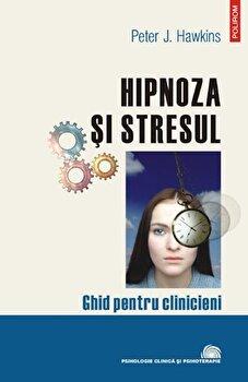 Hipnoza si stresul. Ghid pentru clinicieni/Peter J. Hawkins imagine