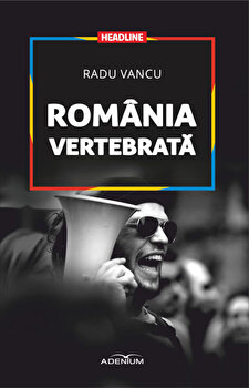 Romania vertebrata/Radu Vancu imagine elefant.ro 2021-2022