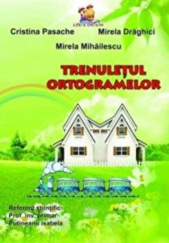 Trenuletul ortogramelor/Mirela Mihailescu, Cristina Pasache, Mirela Draghici