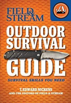 Field & Stream Outdoor Survival Guide: Survival Skills You Need, Paperback/T. Edward Nickens poza cate