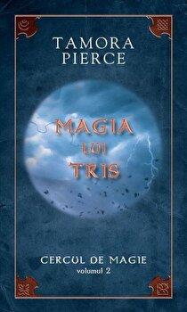 Magia lui Tris, Cercul de magie, Vol. 2/Tamora Pierce imagine elefant.ro 2021-2022