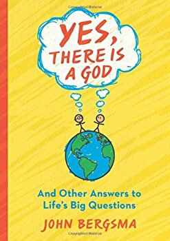 Yes, There Is a God. . . and Other Answers to Life's Big Questions, Paperback/John Bergsma poza cate