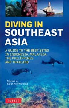 Diving in Southeast Asia: A Guide to the Best Sites in Indonesia, Malaysia, the Philippines and Thailand, Paperback/Sarah Ann Wormald poza cate