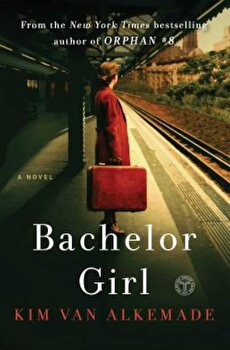 Bachelor Girl: A Novel by the Author of Orphan '8, Paperback/Kim Van Alkemade poza cate