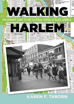 Walking Harlem: The Ultimate Guide to the Cultural Capital of Black America, Paperback/Karen Taborn imagine