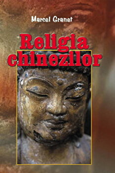 Religia chinezilor/Marcel Granet imagine elefant.ro 2021-2022