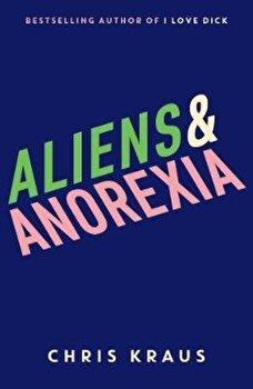 Aliens & Anorexia, Hardcover/Chris Kraus imagine