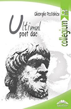 Ultimul poet dac/Gheorghe Postelnicu